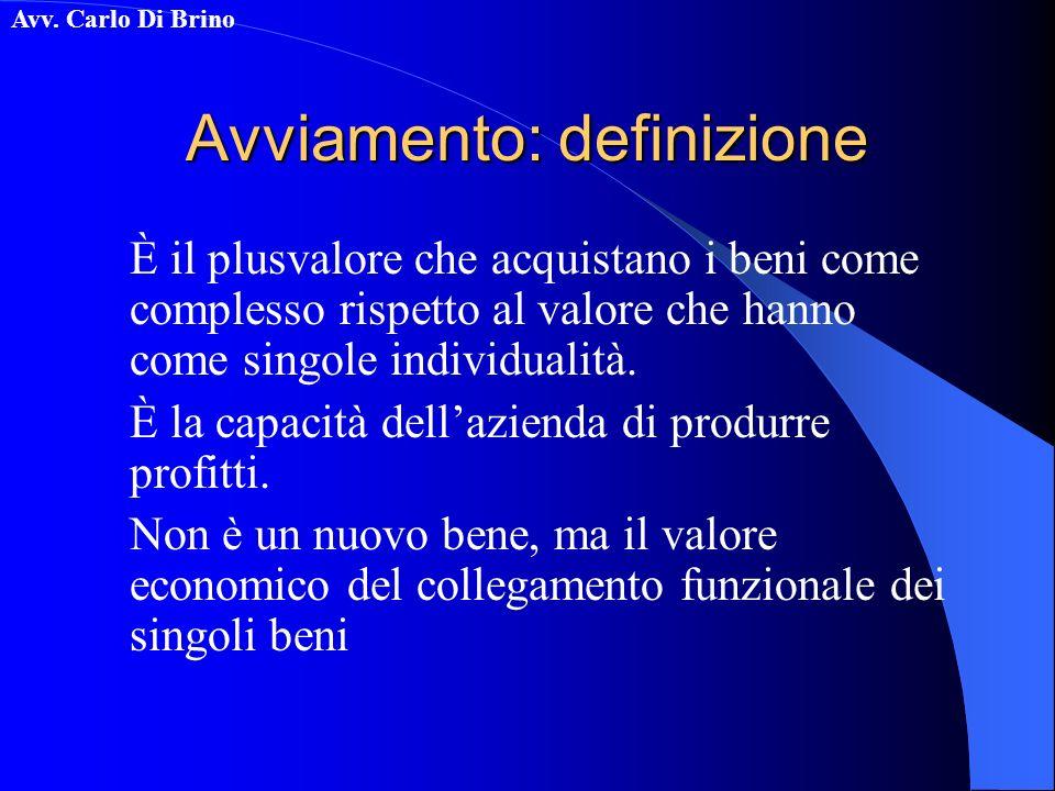 Avv. Carlo Di Brino Avviamento: definizione È il plusvalore che acquistano i beni come complesso rispetto al valore che hanno come singole individuali