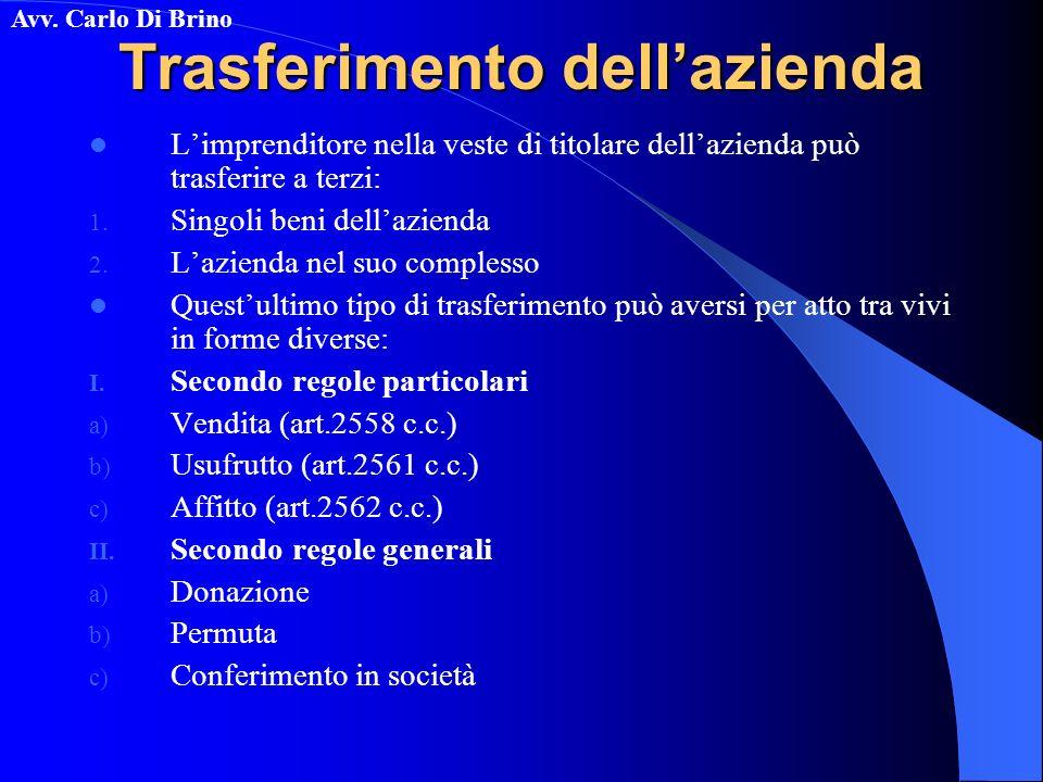 Avv. Carlo Di Brino Trasferimento dellazienda Limprenditore nella veste di titolare dellazienda può trasferire a terzi: 1. Singoli beni dellazienda 2.