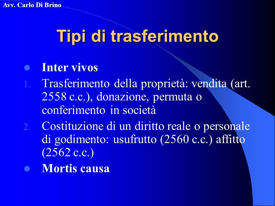 Avv. Carlo Di Brino Tipi di trasferimento Inter vivos 1. Trasferimento della proprietà: vendita (art. 2558 c.c.), donazione, permuta o conferimento in