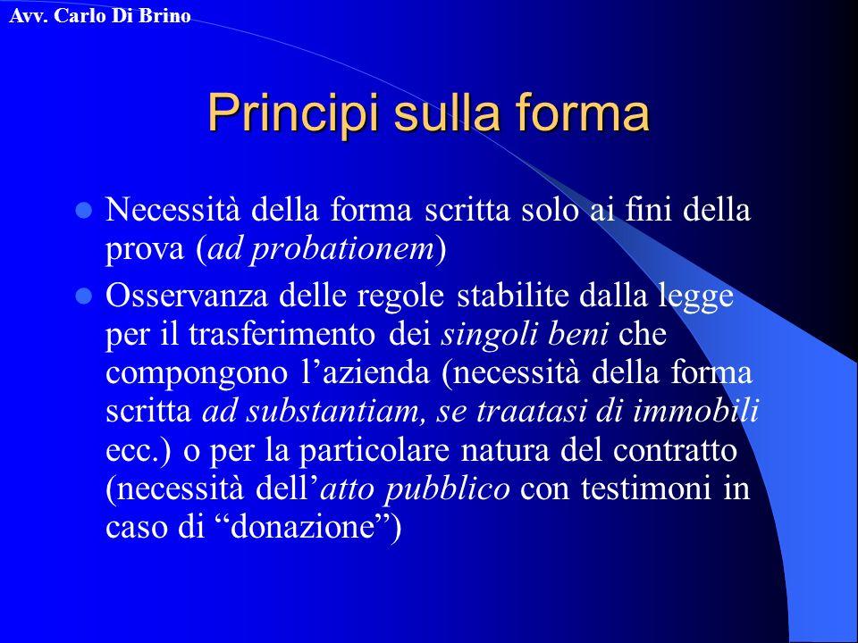 Avv. Carlo Di Brino Principi sulla forma Necessità della forma scritta solo ai fini della prova (ad probationem) Osservanza delle regole stabilite dal
