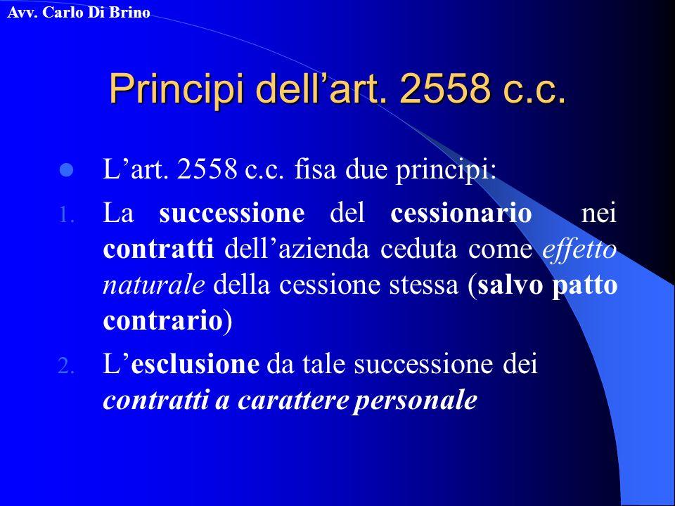 Avv. Carlo Di Brino Principi dellart. 2558 c.c. Lart. 2558 c.c. fisa due principi: 1. La successione del cessionario nei contratti dellazienda ceduta