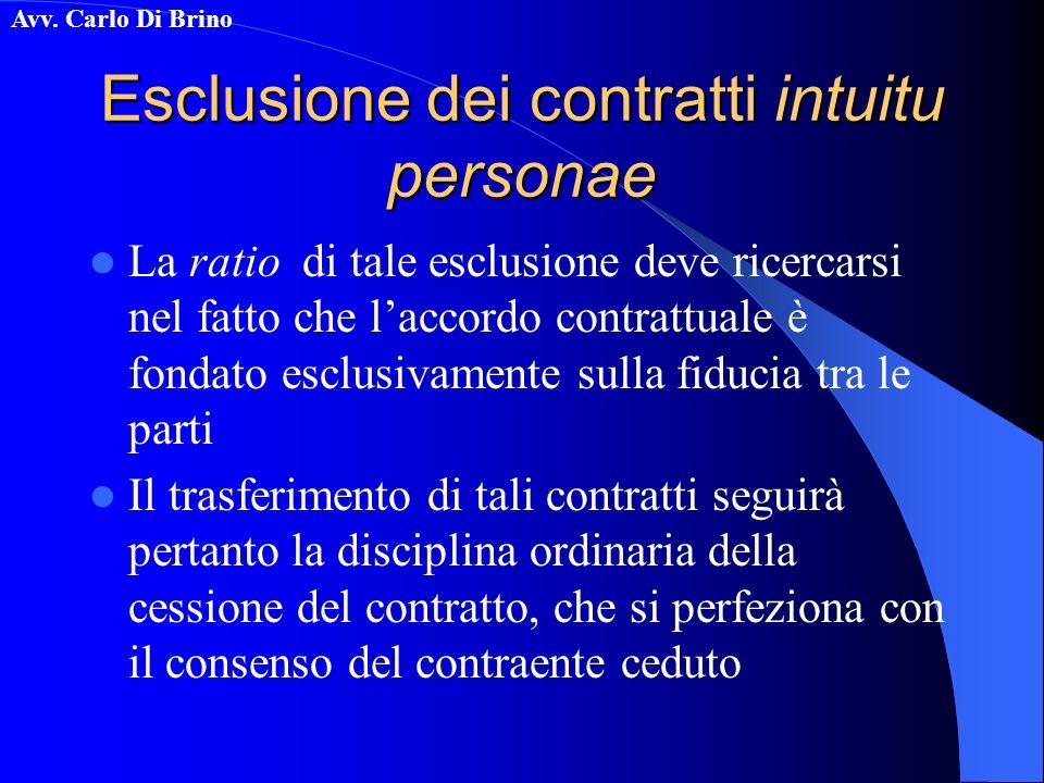 Avv. Carlo Di Brino Esclusione dei contratti intuitu personae La ratio di tale esclusione deve ricercarsi nel fatto che laccordo contrattuale è fondat