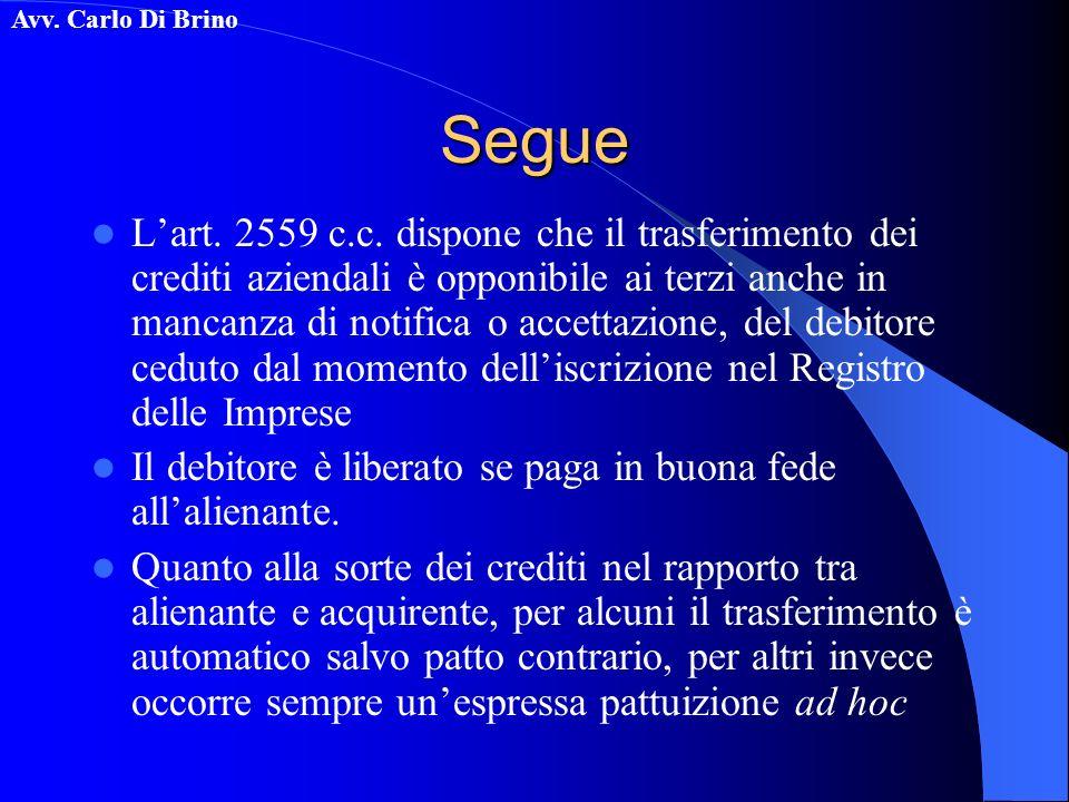 Avv. Carlo Di BrinoSegue Lart. 2559 c.c. dispone che il trasferimento dei crediti aziendali è opponibile ai terzi anche in mancanza di notifica o acce