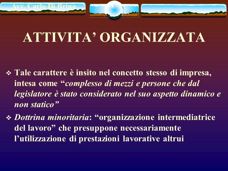 Avv. Carlo Di Brino ATTIVITA ORGANIZZATA Tale carattere è insito nel concetto stesso di impresa, intesa come complesso di mezzi e persone che dal legi