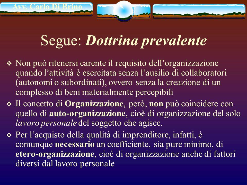 Avv. Carlo Di Brino Segue: Dottrina prevalente Non può ritenersi carente il requisito dellorganizzazione quando lattività è esercitata senza lausilio