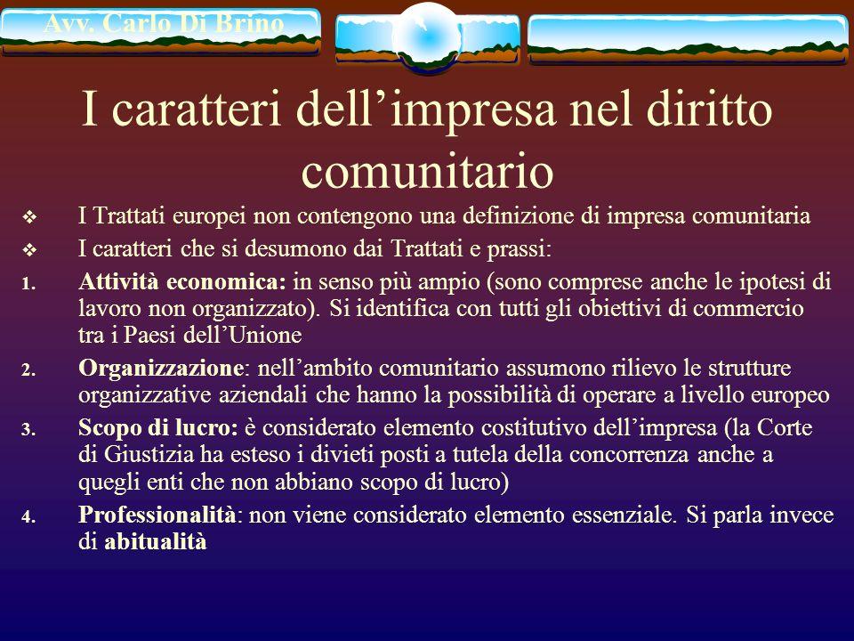 Avv. Carlo Di Brino I caratteri dellimpresa nel diritto comunitario I Trattati europei non contengono una definizione di impresa comunitaria I caratte