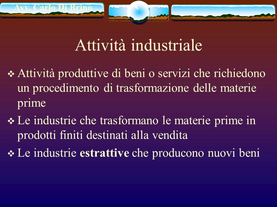 Avv. Carlo Di Brino Attività industriale Attività produttive di beni o servizi che richiedono un procedimento di trasformazione delle materie prime Le