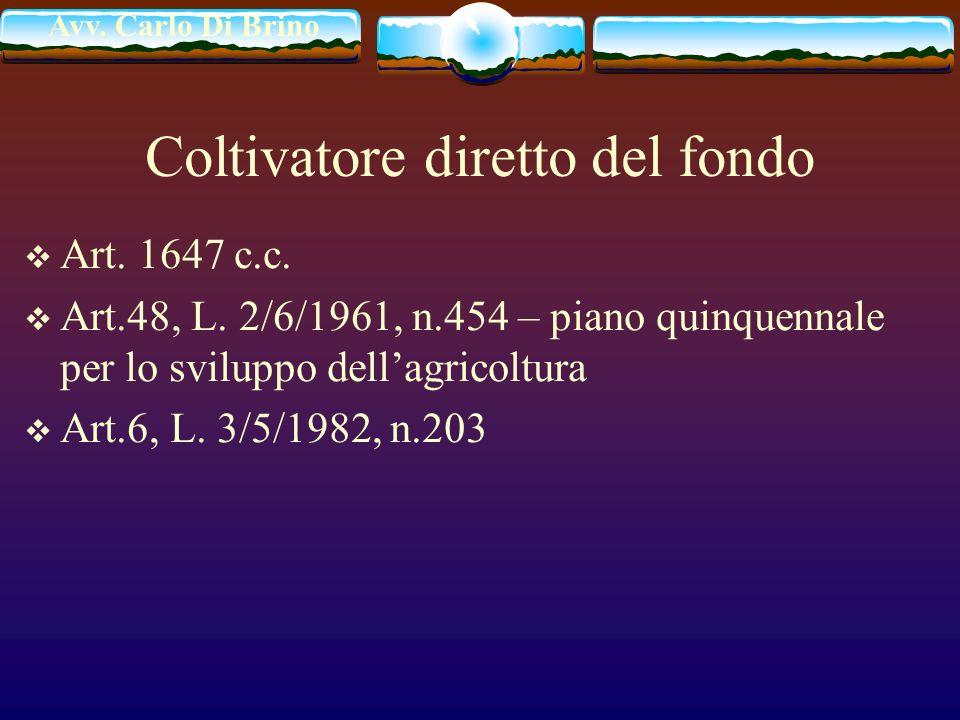 Avv. Carlo Di Brino Coltivatore diretto del fondo Art. 1647 c.c. Art.48, L. 2/6/1961, n.454 – piano quinquennale per lo sviluppo dellagricoltura Art.6