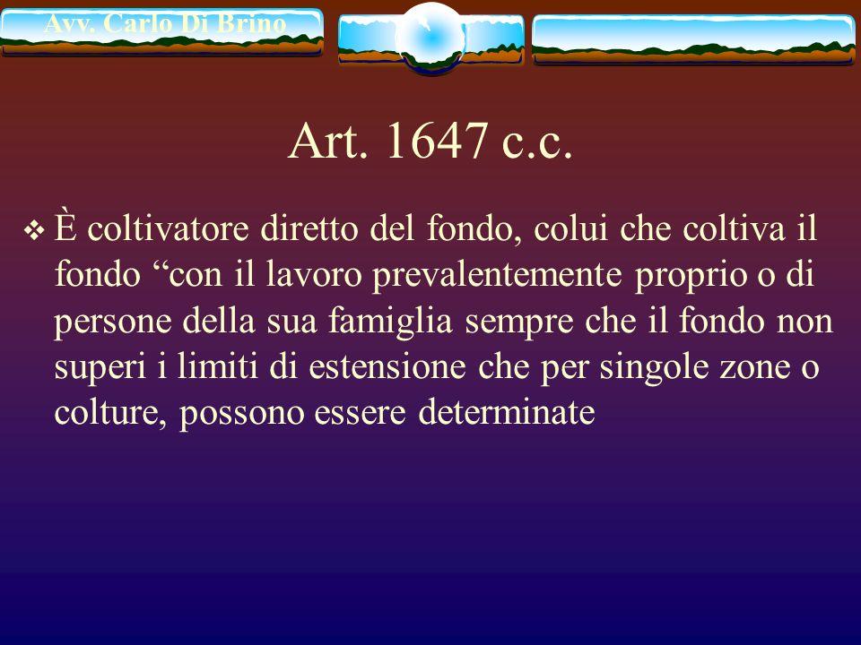 Avv. Carlo Di Brino Art. 1647 c.c. È coltivatore diretto del fondo, colui che coltiva il fondo con il lavoro prevalentemente proprio o di persone dell