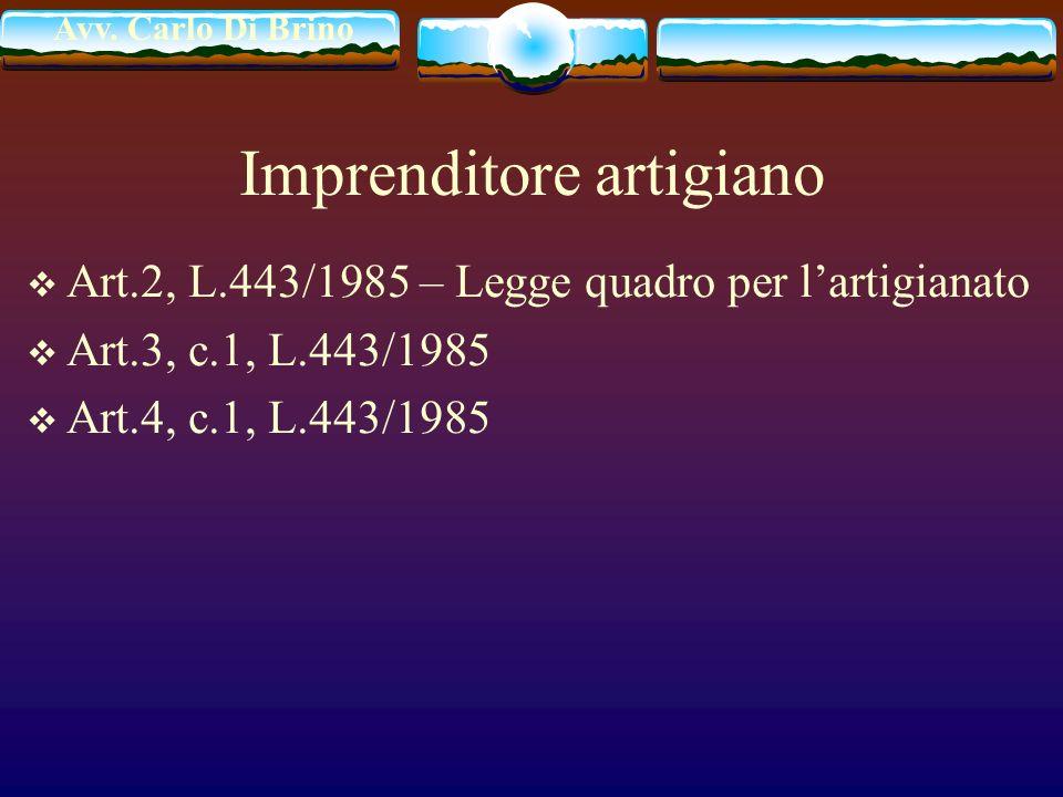 Avv. Carlo Di Brino Imprenditore artigiano Art.2, L.443/1985 – Legge quadro per lartigianato Art.3, c.1, L.443/1985 Art.4, c.1, L.443/1985