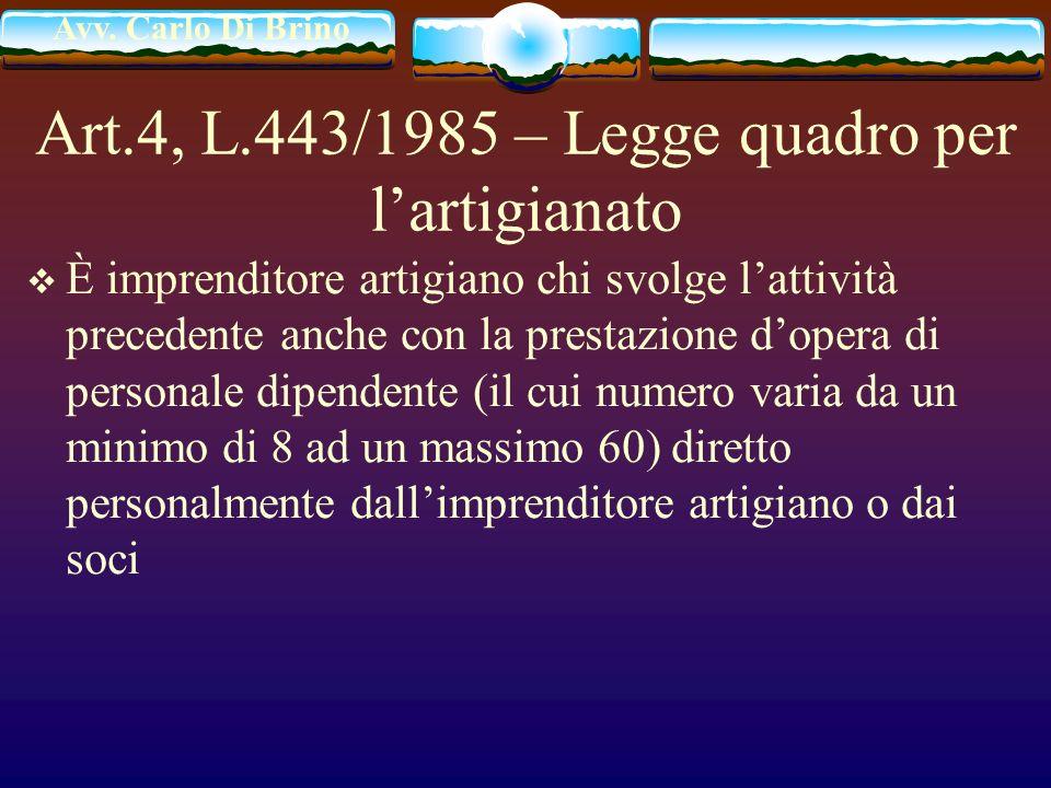 Avv. Carlo Di Brino Art.4, L.443/1985 – Legge quadro per lartigianato È imprenditore artigiano chi svolge lattività precedente anche con la prestazion