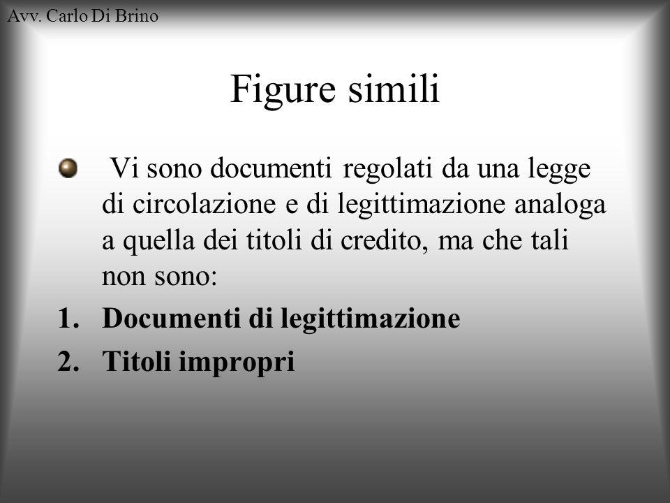 Avv. Carlo Di Brino Figure simili Vi sono documenti regolati da una legge di circolazione e di legittimazione analoga a quella dei titoli di credito,