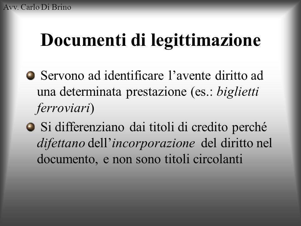 Avv. Carlo Di Brino Documenti di legittimazione Servono ad identificare lavente diritto ad una determinata prestazione (es.: biglietti ferroviari) Si