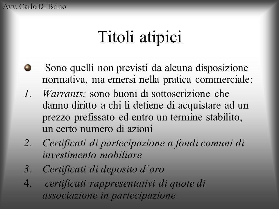Avv. Carlo Di Brino Titoli atipici Sono quelli non previsti da alcuna disposizione normativa, ma emersi nella pratica commerciale: 1.Warrants: sono bu