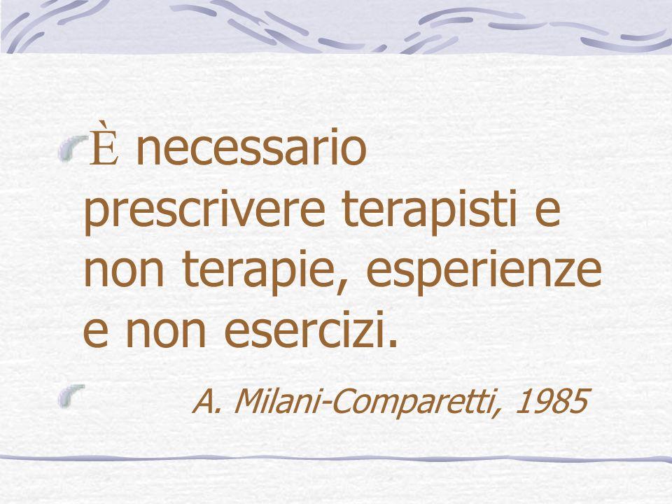 È necessario prescrivere terapisti e non terapie, esperienze e non esercizi. A. Milani-Comparetti, 1985