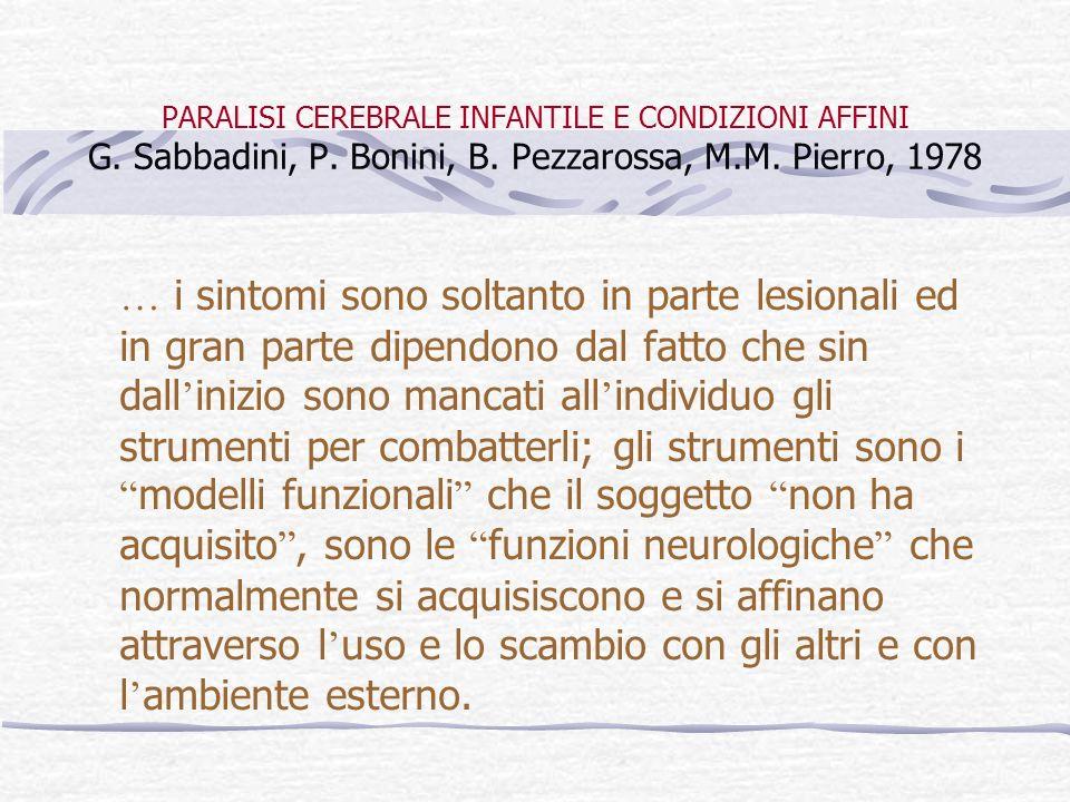 PARALISI CEREBRALE INFANTILE E CONDIZIONI AFFINI G. Sabbadini, P. Bonini, B. Pezzarossa, M.M. Pierro, 1978 … i sintomi sono soltanto in parte lesional