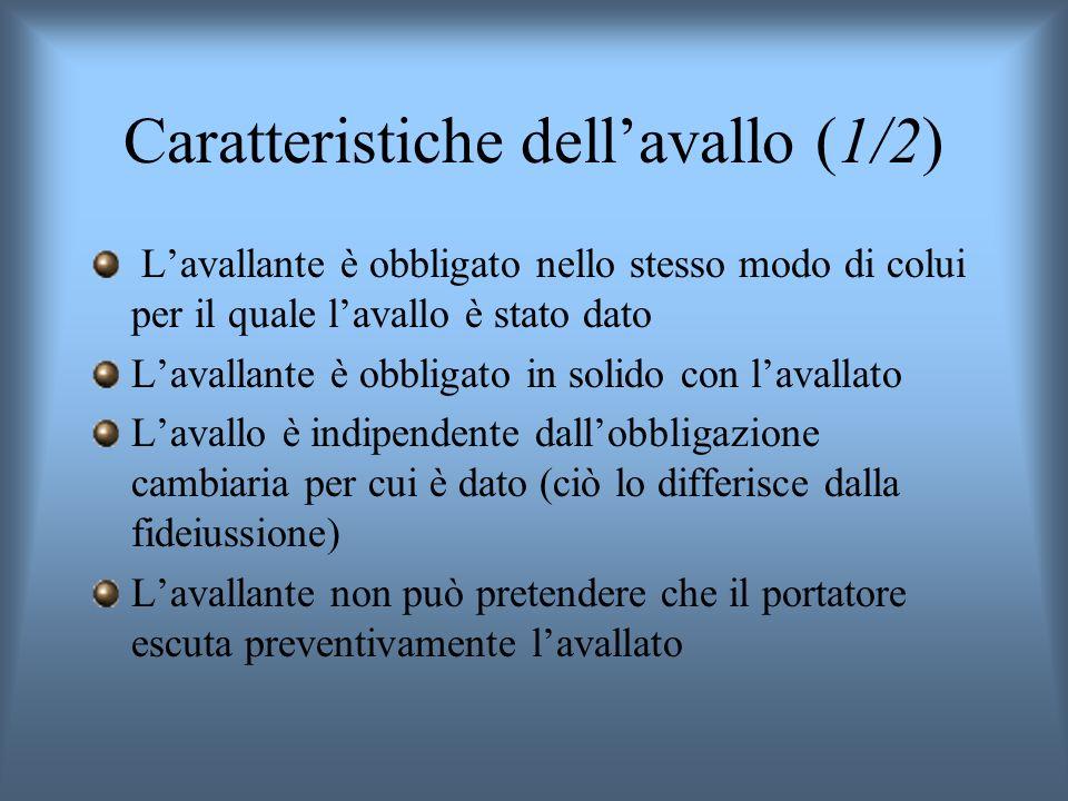 Caratteristiche dellavallo (1/2) Lavallante è obbligato nello stesso modo di colui per il quale lavallo è stato dato Lavallante è obbligato in solido