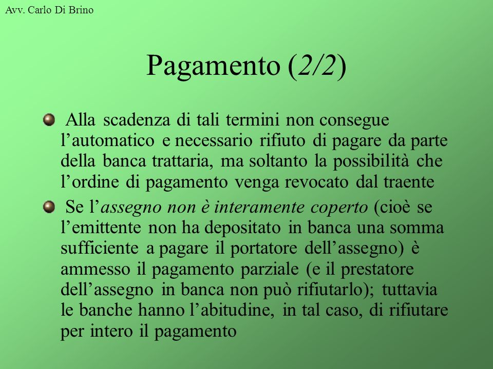 Avv. Carlo Di Brino Pagamento (2/2) Alla scadenza di tali termini non consegue lautomatico e necessario rifiuto di pagare da parte della banca trattar