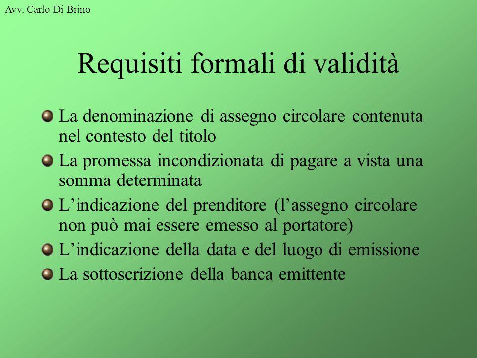 Avv. Carlo Di Brino Requisiti formali di validità La denominazione di assegno circolare contenuta nel contesto del titolo La promessa incondizionata d