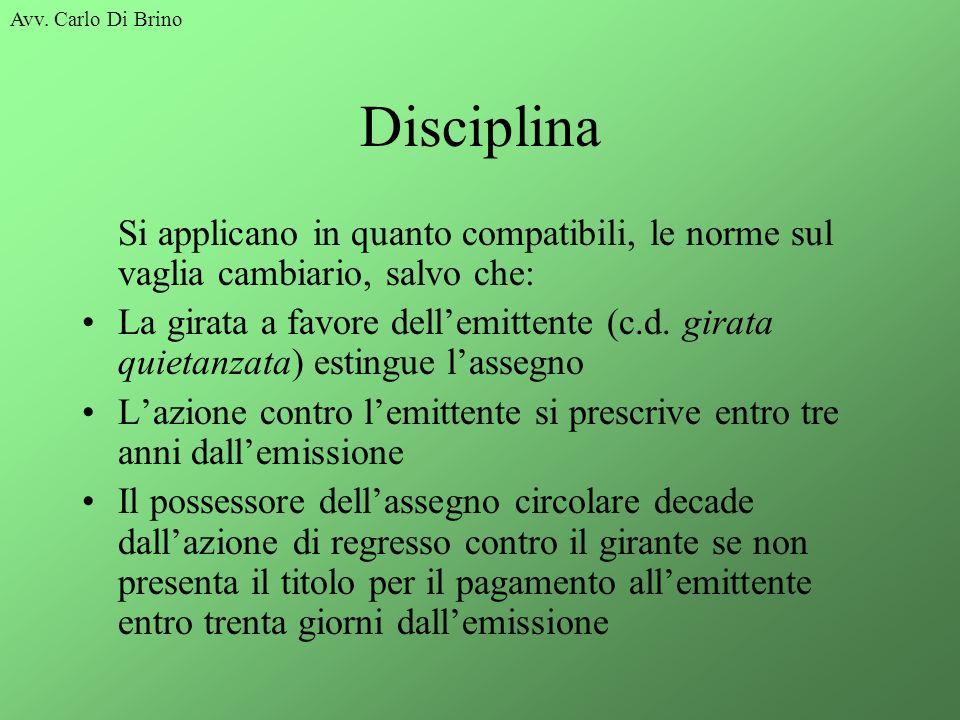 Avv. Carlo Di Brino Disciplina Si applicano in quanto compatibili, le norme sul vaglia cambiario, salvo che: La girata a favore dellemittente (c.d. gi