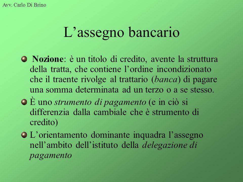 Avv. Carlo Di Brino Lassegno bancario Nozione: è un titolo di credito, avente la struttura della tratta, che contiene lordine incondizionato che il tr