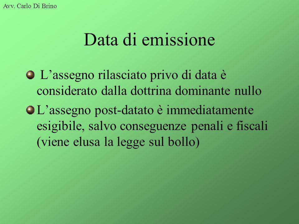 Avv. Carlo Di Brino Data di emissione Lassegno rilasciato privo di data è considerato dalla dottrina dominante nullo Lassegno post-datato è immediatam