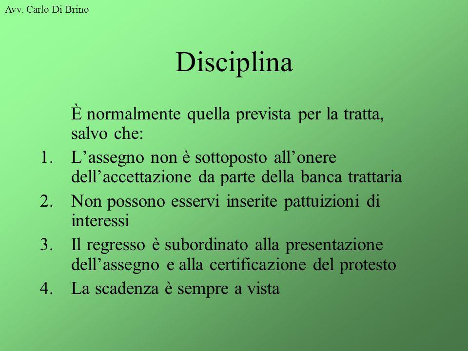 Avv. Carlo Di Brino Disciplina È normalmente quella prevista per la tratta, salvo che: 1.Lassegno non è sottoposto allonere dellaccettazione da parte