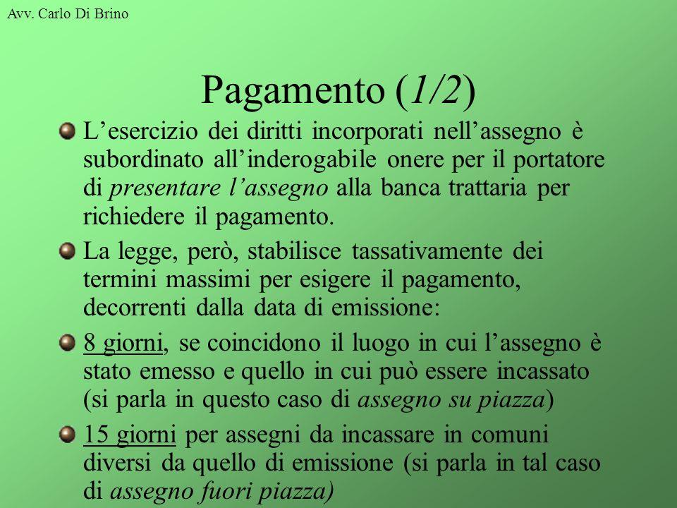 Avv. Carlo Di Brino Pagamento (1/2) Lesercizio dei diritti incorporati nellassegno è subordinato allinderogabile onere per il portatore di presentare