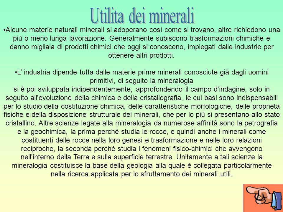 Alcune materie naturali minerali si adoperano così come si trovano, altre richiedono una più o meno lunga lavorazione.