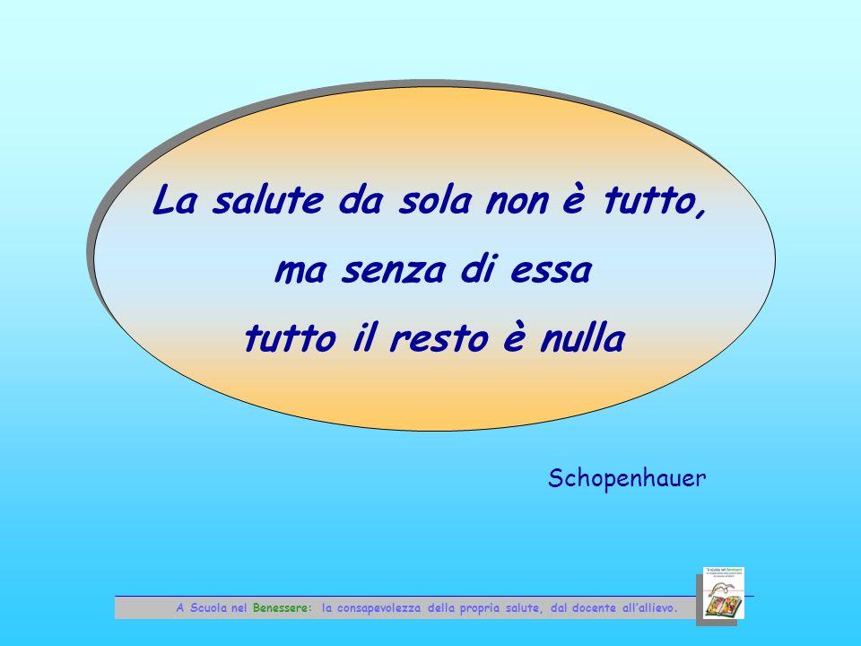 La salute da sola non è tutto, ma senza di essa tutto il resto è nulla Schopenhauer