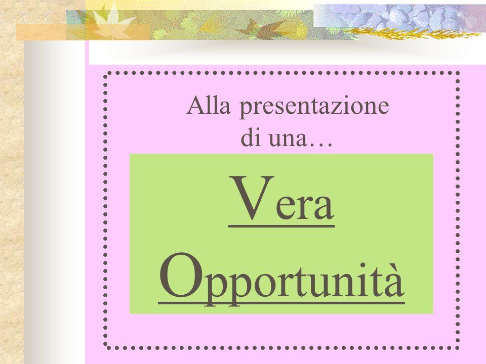 Alla presentazione di una… V era O pportunità