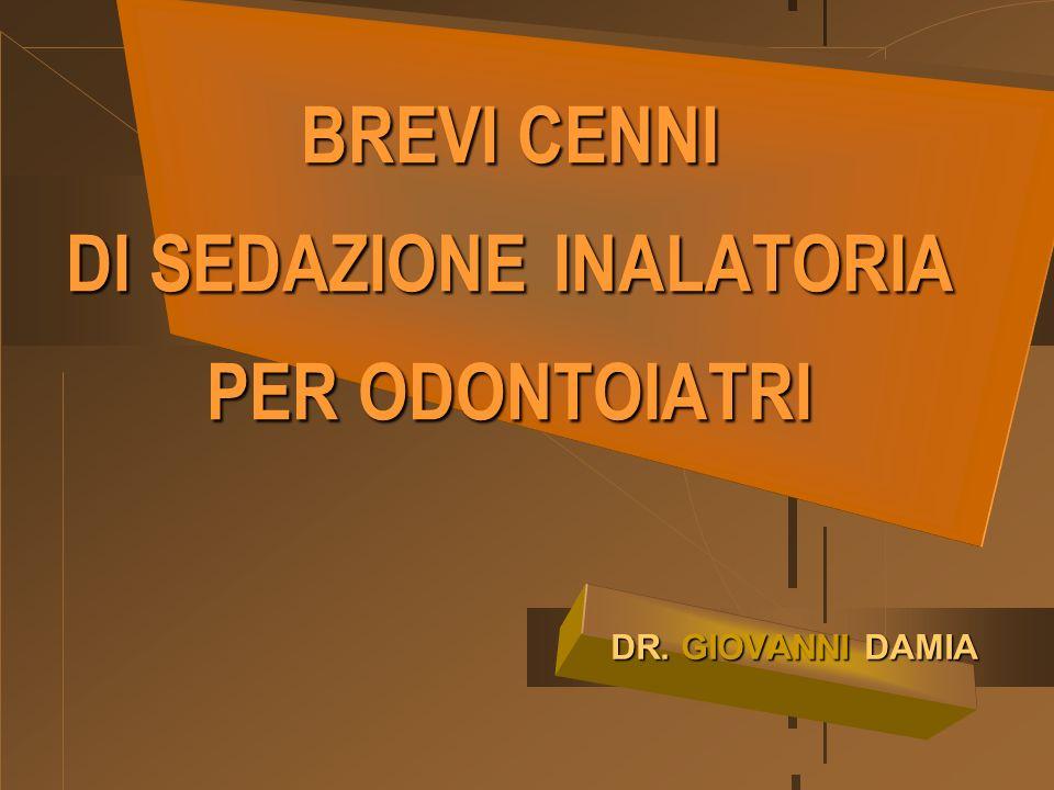 BREVI CENNI DI SEDAZIONE INALATORIA PER ODONTOIATRI DR. GIOVANNI DAMIA