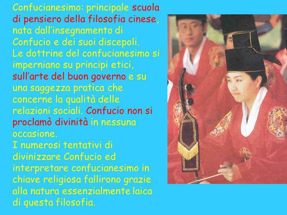 Confucianesimo: principale scuola di pensiero della filosofia cinese, nata dallinsegnamento di Confucio e dei suoi discepoli.