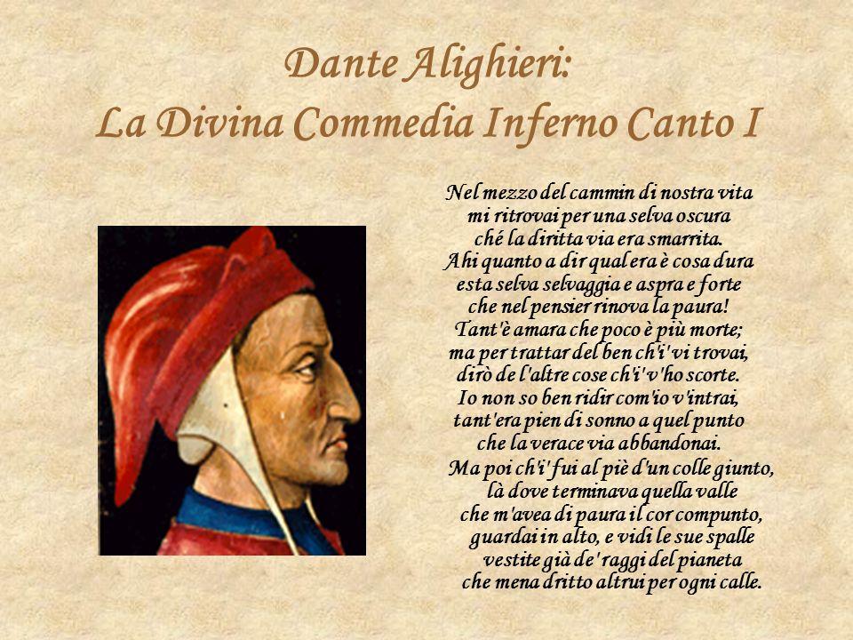 Dante Alighieri: La Divina Commedia Inferno Canto I Nel mezzo del cammin di nostra vita mi ritrovai per una selva oscura ché la diritta via era smarrita.