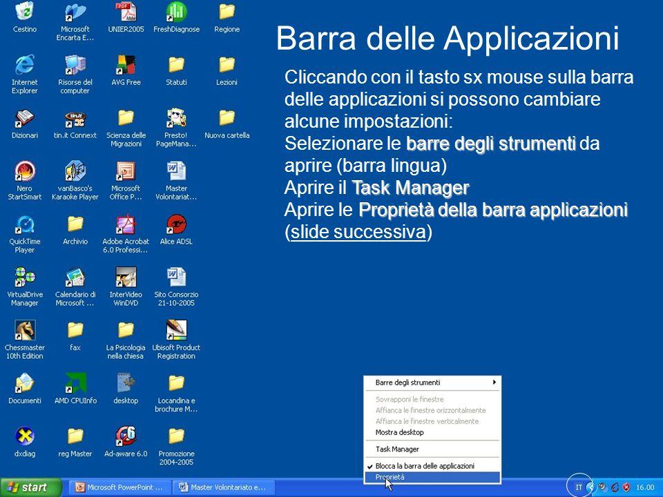 Barra delle Applicazioni Cliccando con il tasto sx mouse sulla barra delle applicazioni si possono cambiare alcune impostazioni: barre degli strumenti