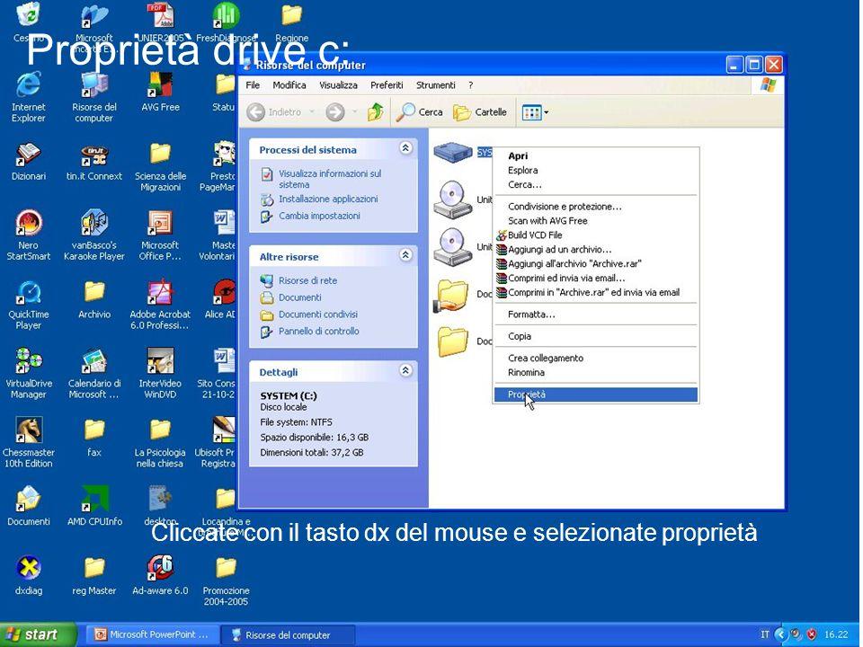 Proprietà drive c: Cliccate con il tasto dx del mouse e selezionate proprietà