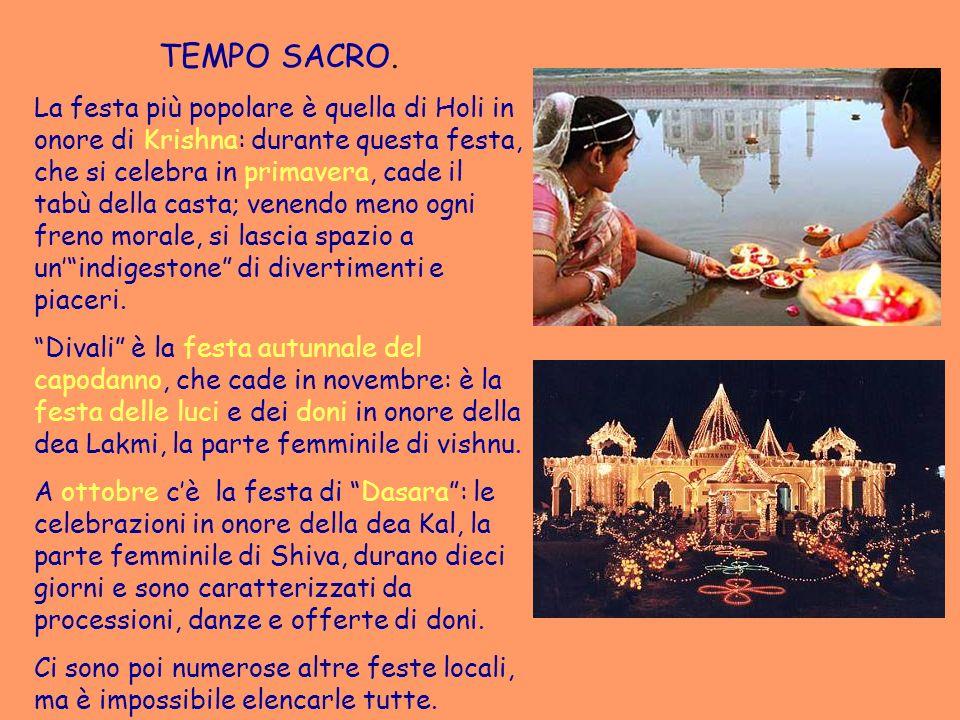 TEMPO SACRO. La festa più popolare è quella di Holi in onore di Krishna: durante questa festa, che si celebra in primavera, cade il tabù della casta;