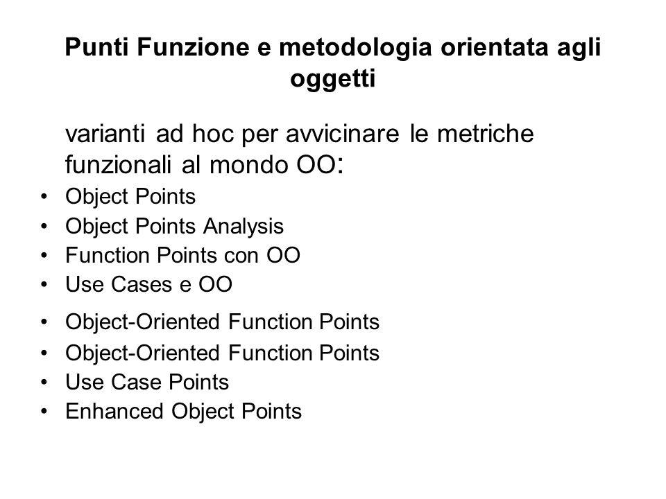 Punti Funzione e metodologia orientata agli oggetti varianti ad hoc per avvicinare le metriche funzionali al mondo OO : Object Points Object Points An