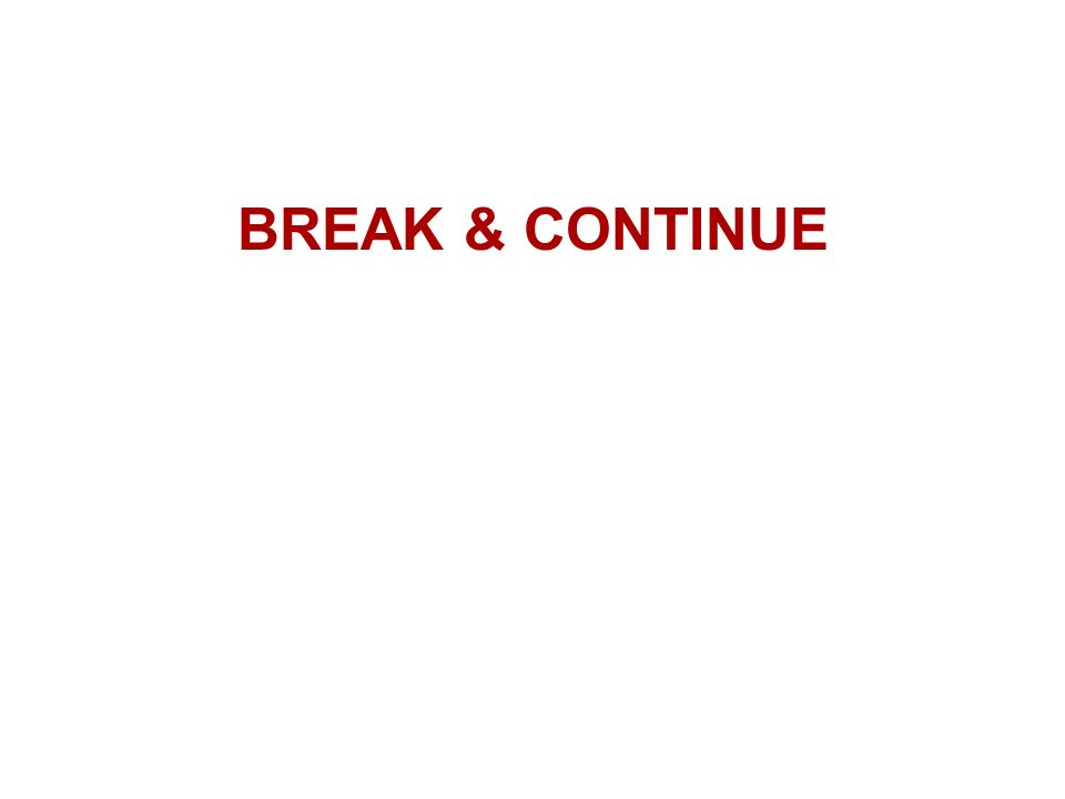 BREAK & CONTINUE