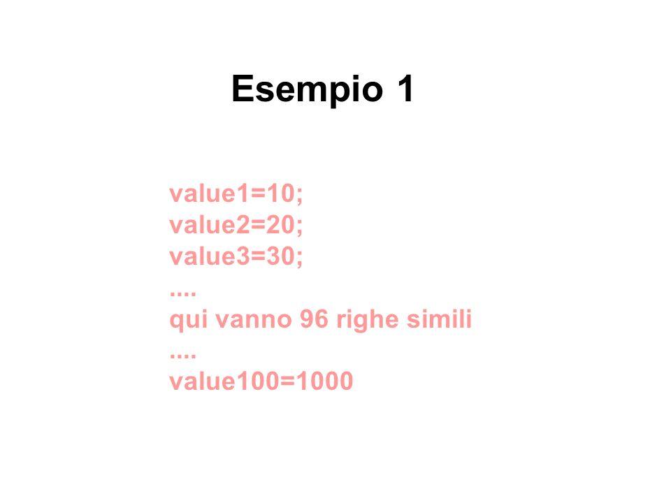 value=new Array; for (number=1; number<=100; number=number+1) { value[number]=number*10}; Esempio 2