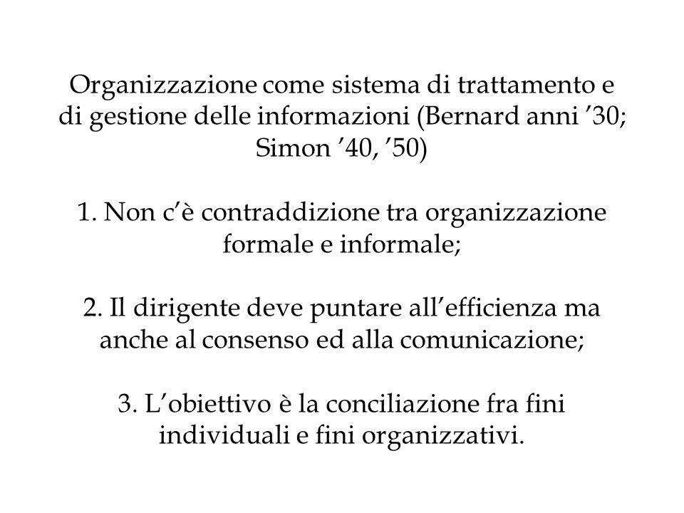 Organizzazione come sistema di trattamento e di gestione delle informazioni (Bernard anni 30; Simon 40, 50) 1. Non cè contraddizione tra organizzazion