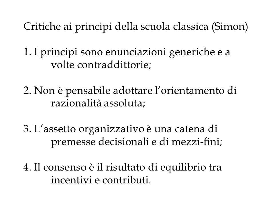 Critiche ai principi della scuola classica (Simon) 1. I principi sono enunciazioni generiche e a volte contraddittorie; 2. Non è pensabile adottare lo
