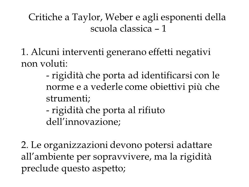 Critiche a Taylor, Weber e agli esponenti della scuola classica – 1 1. Alcuni interventi generano effetti negativi non voluti: - rigidità che porta ad