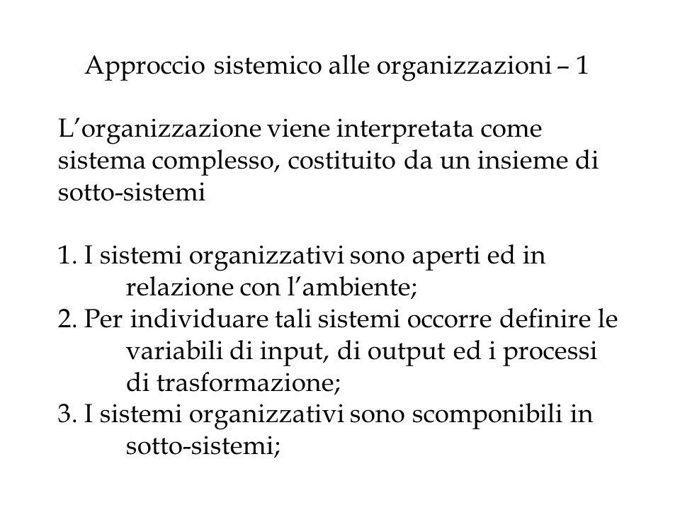 Approccio sistemico alle organizzazioni – 1 Lorganizzazione viene interpretata come sistema complesso, costituito da un insieme di sotto-sistemi 1. I