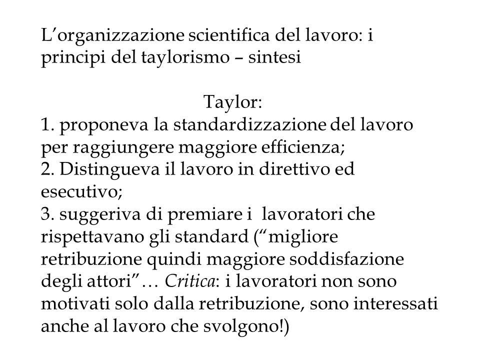 Lorganizzazione scientifica del lavoro: i principi del taylorismo – sintesi Taylor: 1. proponeva la standardizzazione del lavoro per raggiungere maggi