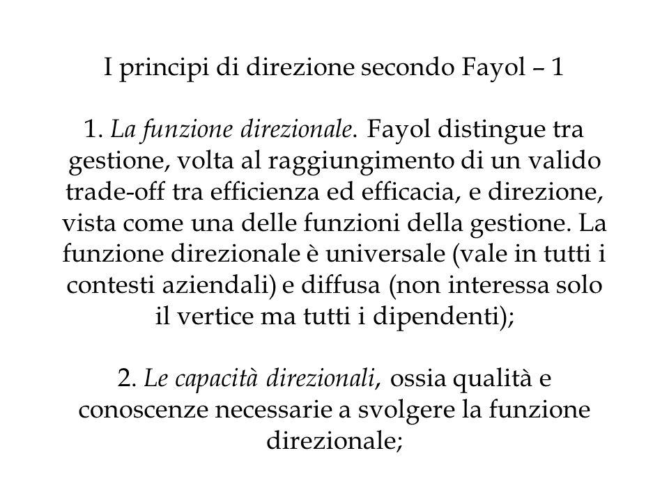I principi di direzione secondo Fayol – 1 1. La funzione direzionale. Fayol distingue tra gestione, volta al raggiungimento di un valido trade-off tra