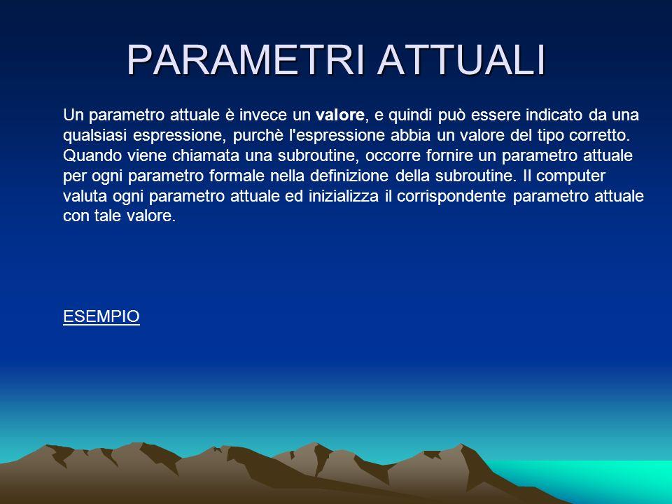 PARAMETRI ATTUALI Un parametro attuale è invece un valore, e quindi può essere indicato da una qualsiasi espressione, purchè l'espressione abbia un va