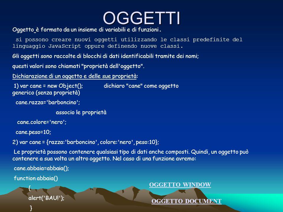 OGGETTI Oggetto è formato da un insieme di variabili e di funzioni. si possono creare nuovi oggetti utilizzando le classi predefinite del linguaggio J