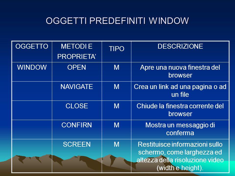 OGGETTOMETODI E PROPRIETA TIPO DESCRIZIONE WINDOWOPENMApre una nuova finestra del browser NAVIGATEMCrea un link ad una pagina o ad un file CLOSEMChiud