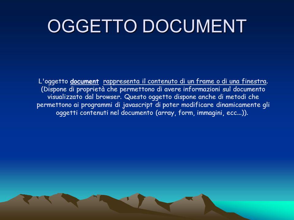 OGGETTO DOCUMENT L'oggetto document rappresenta il contenuto di un frame o di una finestra. (Dispone di proprietà che permettono di avere informazioni